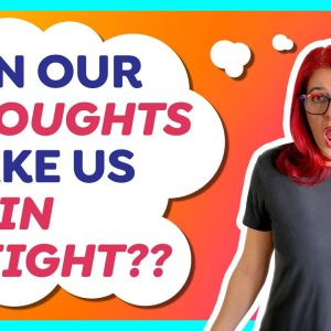 Can our THOUGHTS make us gain weight? // food psychology (Day 17)