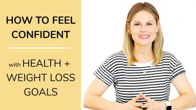 HOW TO FEEL CONFIDENT with your health + weight loss goals